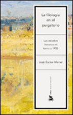 la filologia en el purgatorio: los estudios literarios en torno a 1950 jose carlos mainer 9788484324812