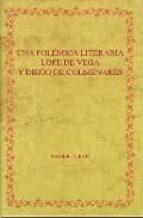 una polemica literaria lope de vega y diego de colmenares-xavier tubau-9788484890812