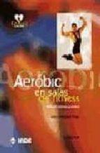 aerobic en salas fitness: manual teorico practico julio dieguez papi 9788487330612