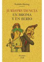 jurisprudencia en broma y en serio (ed. facsimil de la obra de 1938) rodolfo ihering 9788490015612