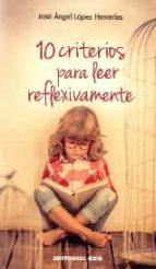 El libro de 10 Criterios para leer reflexivamente autor JOSE ANGEL LOPEZ HERRERIAS EPUB!