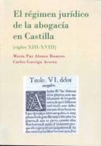 el régimen jurídico de la abogacía en castilla. siglos xiii xviii (ebook) maría paz alonso romero carlos garriga acosta 9788490317112