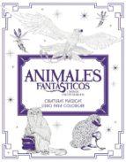 animales fantasticos y dónde encontrarlos: criaturas magicas. libro para colorear-9788491390312