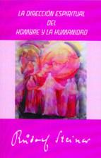 la direccion espiritual del hombre y la humanidad-rudolf steiner-9788492843312