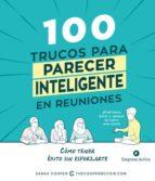 100 trucos para parecer inteligente en reuniones: como tener exito sin esforzarse-sarah cooper-9788492921812