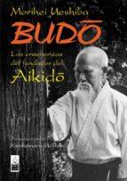 budo: las enseñanzas del fundador del aikido-morihei ueshiba-9788493540012