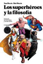 los superheroes y la filosofia: la verdad, la justicia y el moso socratico tom morris 9788493827212