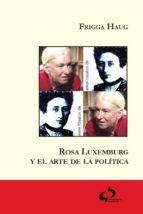 rosa luxemburg y el arte de la politica frigga haug 9788493898212