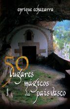 50 lugares magicos del país vasco-enrique echazarra-9788494125812