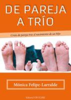 de pareja a trio: crisis de pareja tras el nacimiento de un hijo monica felipe larralde 9788494260612