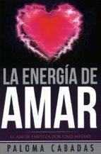 la energia de amar: el amor empieza por uno mismo-paloma cabadas-9788494359712