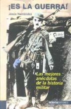 ¡es la guerra! las 100  mejores anecdotas de la historia militar jesus hernandez 9788496364912