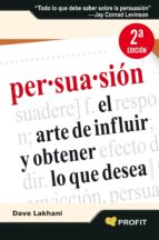 persuasion: el arte de influir y obtener lo que desea-dave lakhani-9788496998612