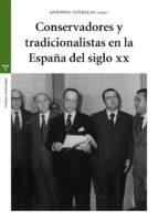 El libro de Conservadores y tradicionalistas en la españa del siglo xx autor ANTONIO CAÑELLAS MAS PDF!