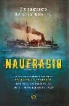 naufragio: la historia olvidada del vapor principe de asturias, h undido el 5 de marzo de 1916 con mas de 600 personas a bordo-francisco garcia novell-9788497348812