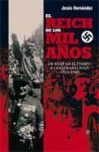 el reich de los mil años: un viaje en el tiempo a la alemania naz i (1933 1945) jesus hernandez 9788497349512