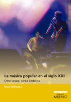 la musica popular en el siglo xxi: otras voces, otros ambitos-israel márquez-9788497436212