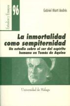 la inmortalidad como sempiternidad: un estudio sobre el ser del e spiritu humano en tomas de aquino gabriel marti andres 9788497470612