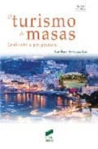 el turismo de masas: evolucion y perspectivas-jose angel hernandez luis-9788497565912