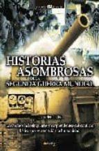 historias asombrosas de la segunda guerra mundial-jesus hernandez-9788497633512