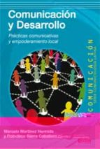 comunicacion y desarrollo: practicos comunicativas y empoderamien to local marcelo martinez francisco sierra 9788497846912