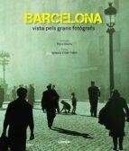 barcelona vista pels grans fotografs 9788497859912