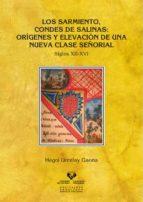 los sarmiento, condes de salinas: origenes y elevacion de una nue va clase señorial (siglos xii xvi) hegoi urcelay gaona 9788498602012