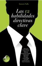 las 12 habilidades directivas clave (6ª ed.)-antonio valls-9788498750812