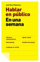 hablar en publico en una semana-jose m. palomares-9788498751512