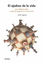 el ajedrez de la vida: una reflexion sobre la idea de progreso en la evolucion jordi agusti 9788498920512