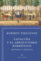 cataluña y el absolutismo borbónico-roberto fernandez diaz-9788498927412
