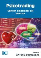 psicotrading: gestion emocional del inversor german antelo solozabal 9788499645612