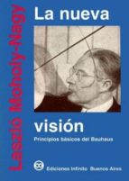 la nueva vision principios basicos del bauhaus (4ª ed.) laszlo moholy nagy 9789879637012