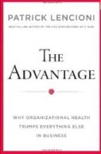 the advantage: why organizational health trumps everything else i n business-patrick m. lencioni-9780470941522