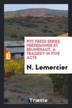 El libro de Pitt press series. fr�d�gonde et brun�haut, a tragedy in five acts autor N. LEMERCIER DOC!