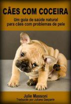 cães com coceira: um guia de saúde natural para cães com problemas de pele (ebook)-9781507111222