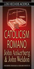 los hechos acerca del catolicismo romano (ebook) john ankerberg 9781937136222