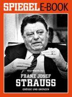 FRANZ JOSEF STRAUSS - GRÖSSE UND GRENZEN