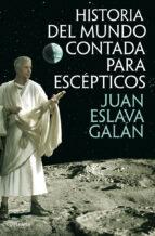 historia del mundo contada para escepticos-juan eslava galan-9788408013822