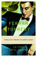la vida en el abismo (finalista premio planeta 2004)-ferran torrent-9788408055822