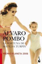 la fortuna de matilda turpin (premio planeta 2006)-alvaro pombo-9788408073222