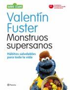 monstruos supersanos: habitos saludables para toda la vida (barri o sesamo) valentin fuster 9788408091622
