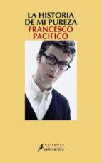 la historia de mi pureza (ebook) francesco pacifico 9788415629122