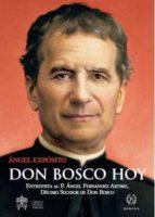 don bosco hoy: entrevista al p. angel fernandez artime, decimo sucesor de don bosco angel exposito 9788415980322