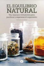 el equilibrio natural: tes, tisanas e infusiones para purificar y regenerar el organismo-sebastian pole-9788416407422