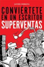 conviertete en un escritor superventas javier cosnava 9788416961122