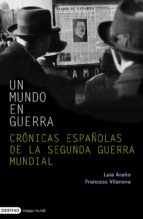 un mundo en guerra: cronicas españolas de la segunda guerra mundi al francesc vilanova laia araño 9788423340422