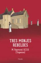 tres monjes rebeldes m. raymond 9788425412622