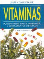 guia completa de las vitaminas plantas medicinales, minerales y c omplementos dieteticos h. winter griffith 9788430595822