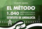 el metodo: 1040 preguntas cortas para dominar el estatuto de andalucia-vicente valera-9788430973422